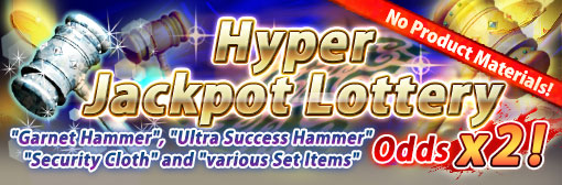 Hyper Jackpot Lottery Garnet Hammer, Set Item, Security Cloth, and Ultra Success Hammer Odds up! Plus no Product Materials!