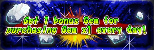 [Limited to once per day] 1 Bonus Gem for purchasing Gem x1 Campaign!
